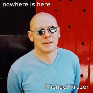 Michael Frazer - album cover of Nowhere Is here