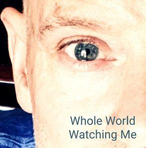 whole world watching me